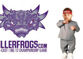 The KillerFrogs Mini-Cast | B12 Championship Pre-Game
